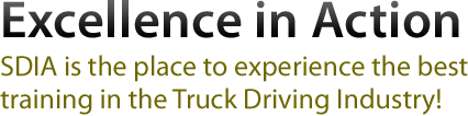 Excellence in Action - SDIA is the place to experience the best training in the Truck Driving Industry!
